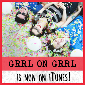 Grrl on Grrl now on iTunes!
